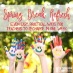 Spring Break Tips for Teachers