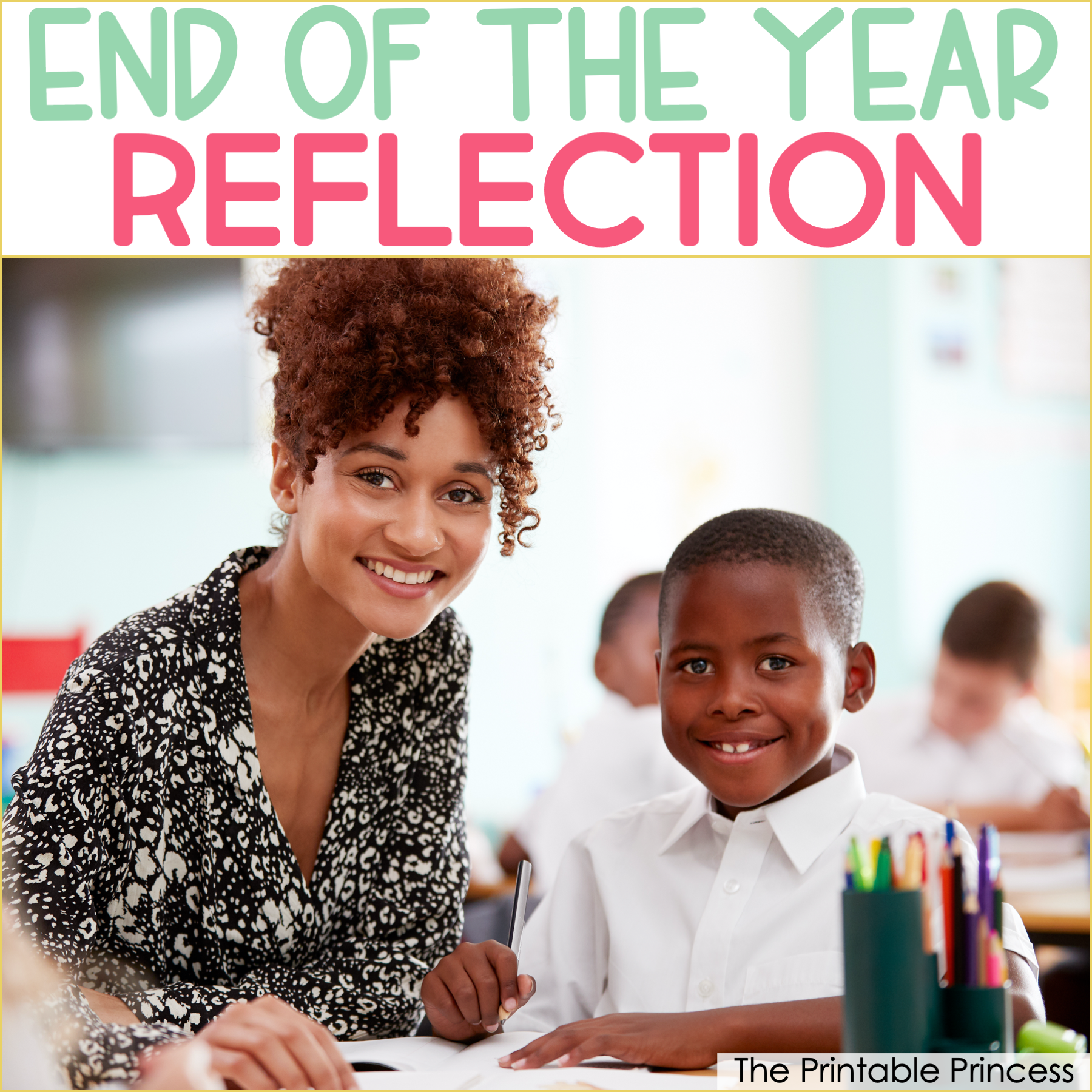 Teacher End Of Year Reflection: A Year of Growth and Change
